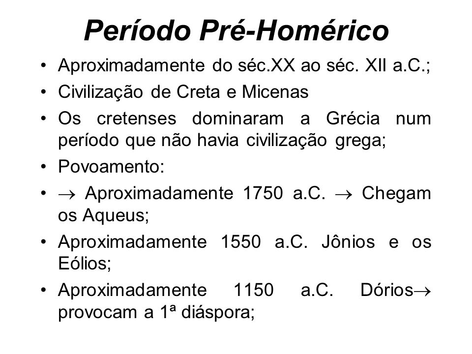 Período Pré-Homérico Aproximadamente do séc.XX ao séc. XII a.C.;
