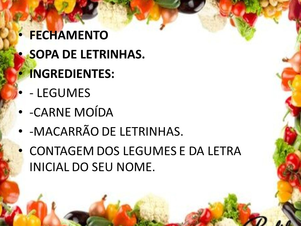 FECHAMENTO SOPA DE LETRINHAS. INGREDIENTES: - LEGUMES. -CARNE MOÍDA. -MACARRÃO DE LETRINHAS.