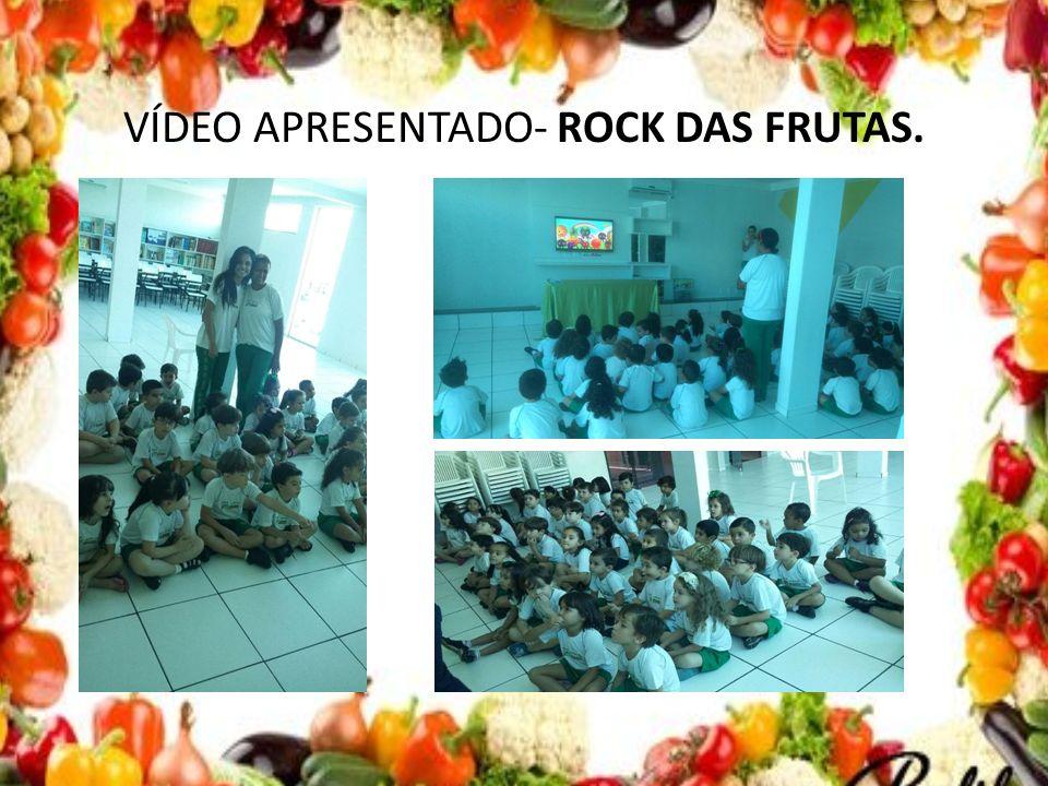 VÍDEO APRESENTADO- ROCK DAS FRUTAS.