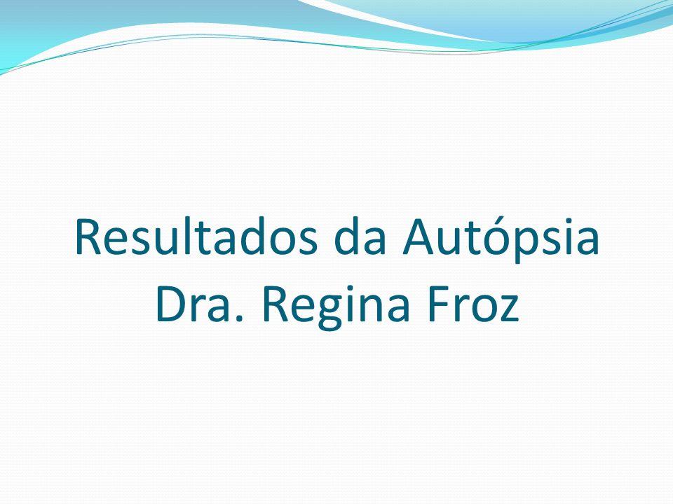 Resultados da Autópsia Dra. Regina Froz