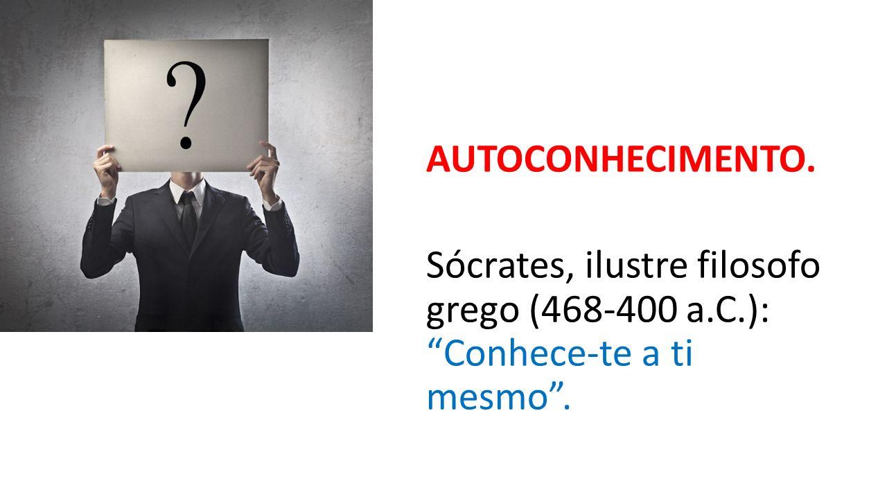 AUTOCONHECIMENTO. Sócrates, ilustre filosofo grego (468-400 a. C