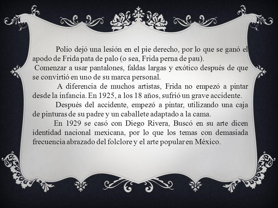 Polio dejó una lesión en el pie derecho, por lo que se ganó el apodo de Frida pata de palo (o sea, Frida perna de pau).