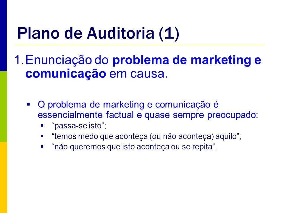 Plano de Auditoria (1) Enunciação do problema de marketing e comunicação em causa.