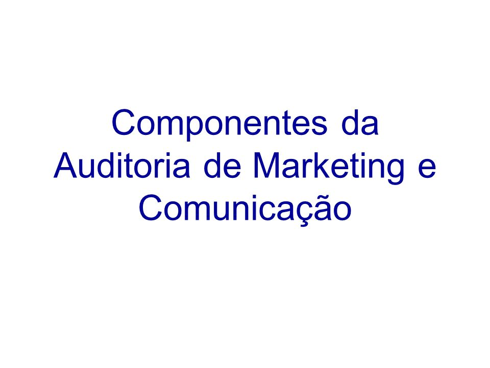 Componentes da Auditoria de Marketing e Comunicação