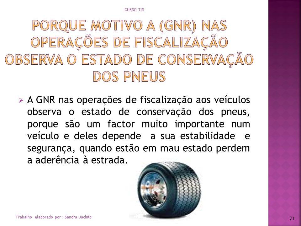 CURSO TIS porque motivo a (GNR) nas operações de fiscalização observa o estado de conservação dos pneus.