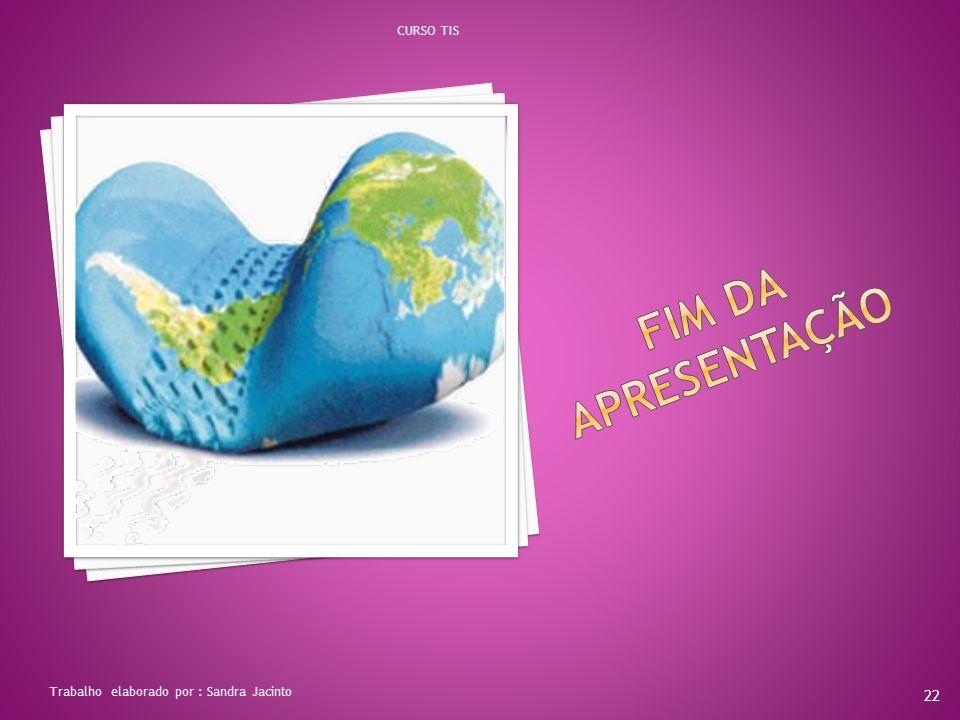 CURSO TIS FIM DA APRESENTAÇÃO Trabalho elaborado por : Sandra Jacinto