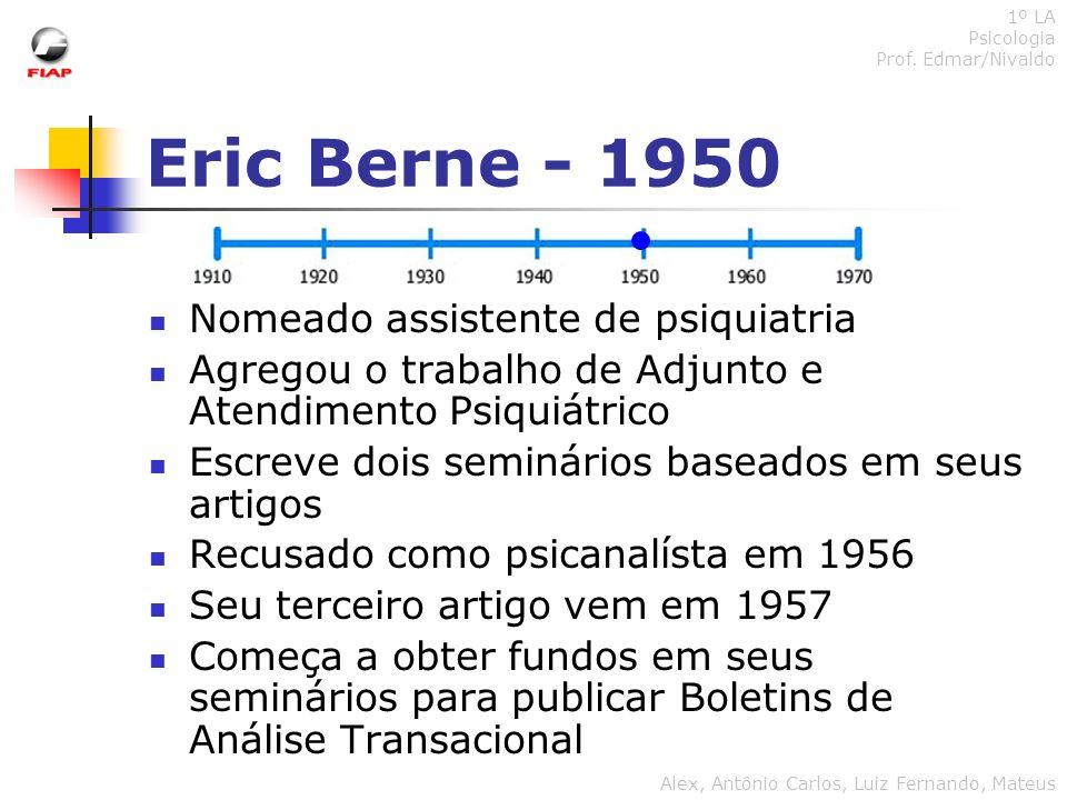 Eric Berne - 1950 Nomeado assistente de psiquiatria
