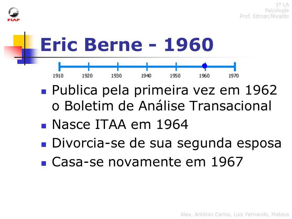 1º LA Psicologia. Prof. Edmar/Nivaldo. Eric Berne - 1960. Publica pela primeira vez em 1962 o Boletim de Análise Transacional.