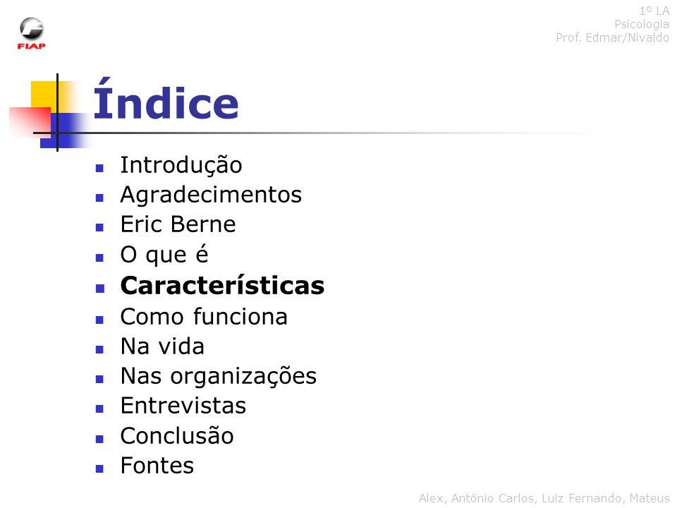 Índice Características Introdução Agradecimentos Eric Berne O que é