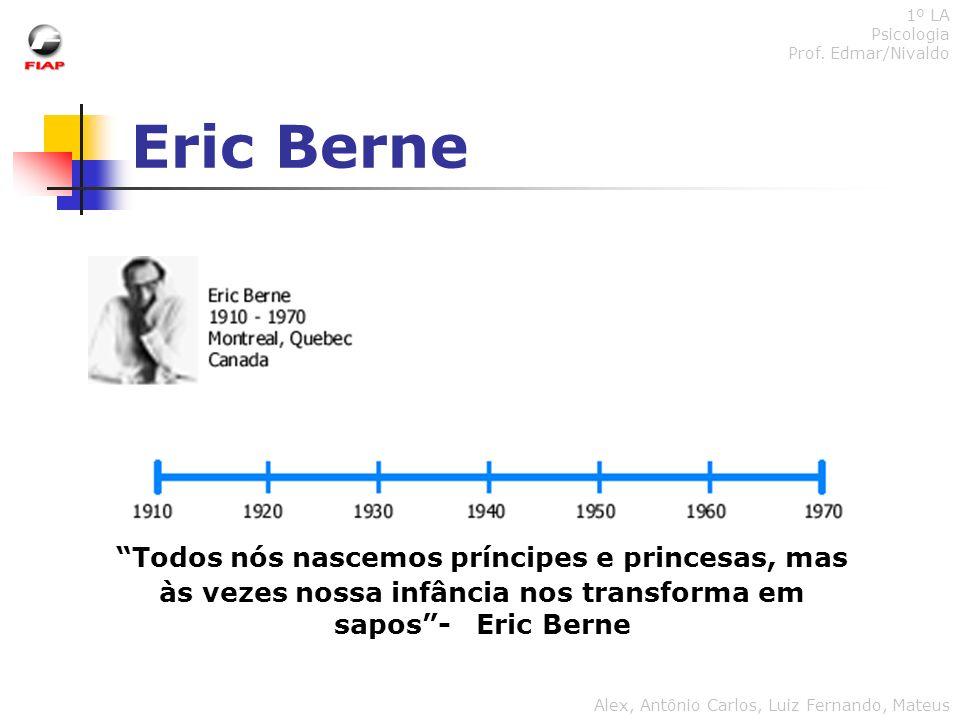 1º LA Psicologia. Prof. Edmar/Nivaldo. Eric Berne.
