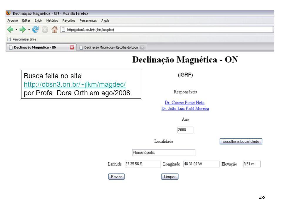 Busca feita no site http://obsn3. on. br/~jlkm/magdec/ por Profa