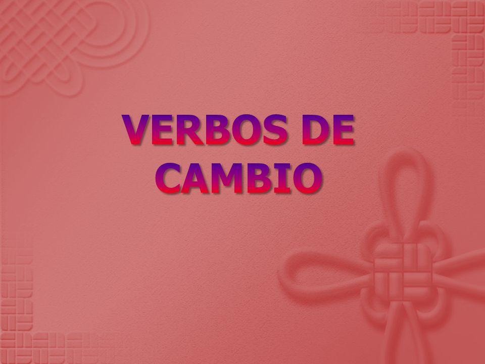 VERBOS DE CAMBIO