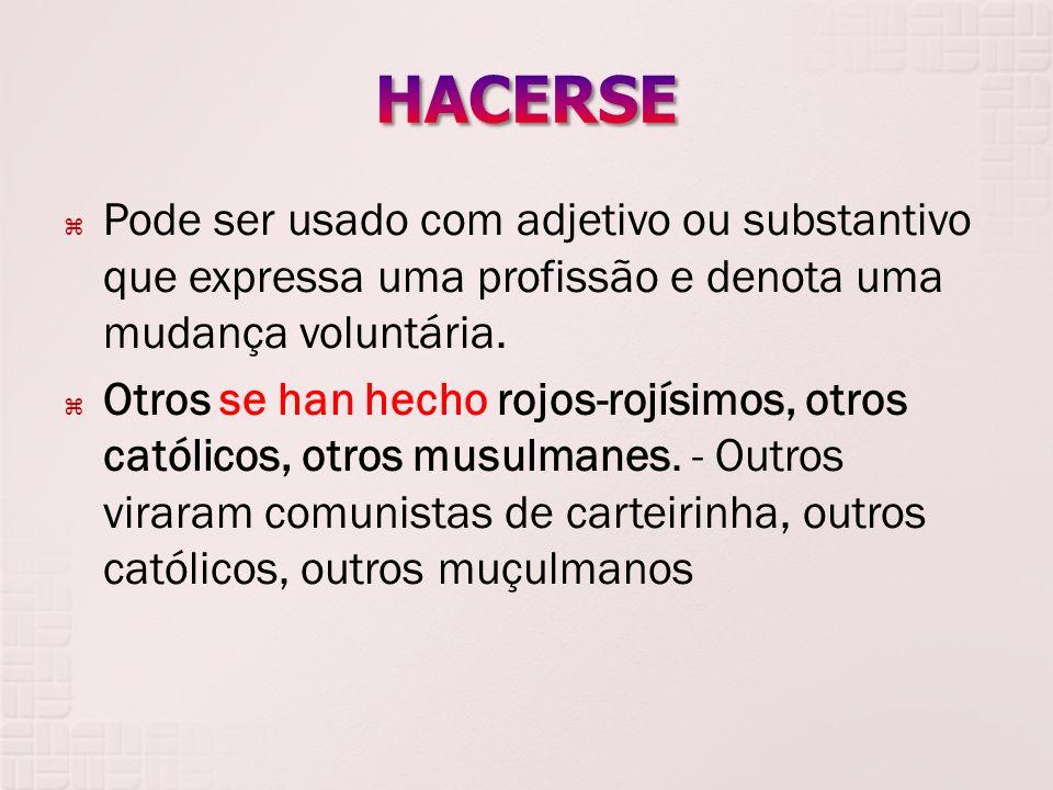 HACERSE Pode ser usado com adjetivo ou substantivo que expressa uma profissão e denota uma mudança voluntária.