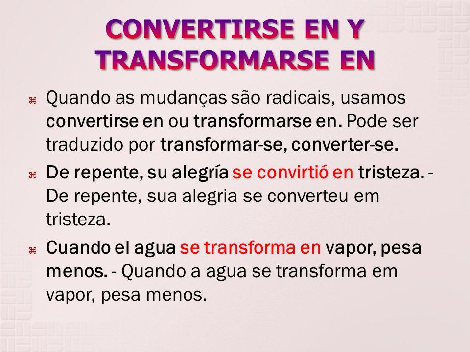 CONVERTIRSE EN Y TRANSFORMARSE EN
