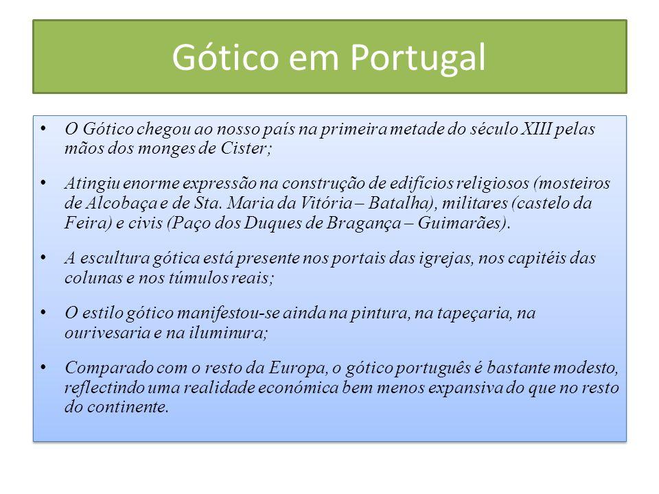 Gótico em Portugal O Gótico chegou ao nosso país na primeira metade do século XIII pelas mãos dos monges de Cister;