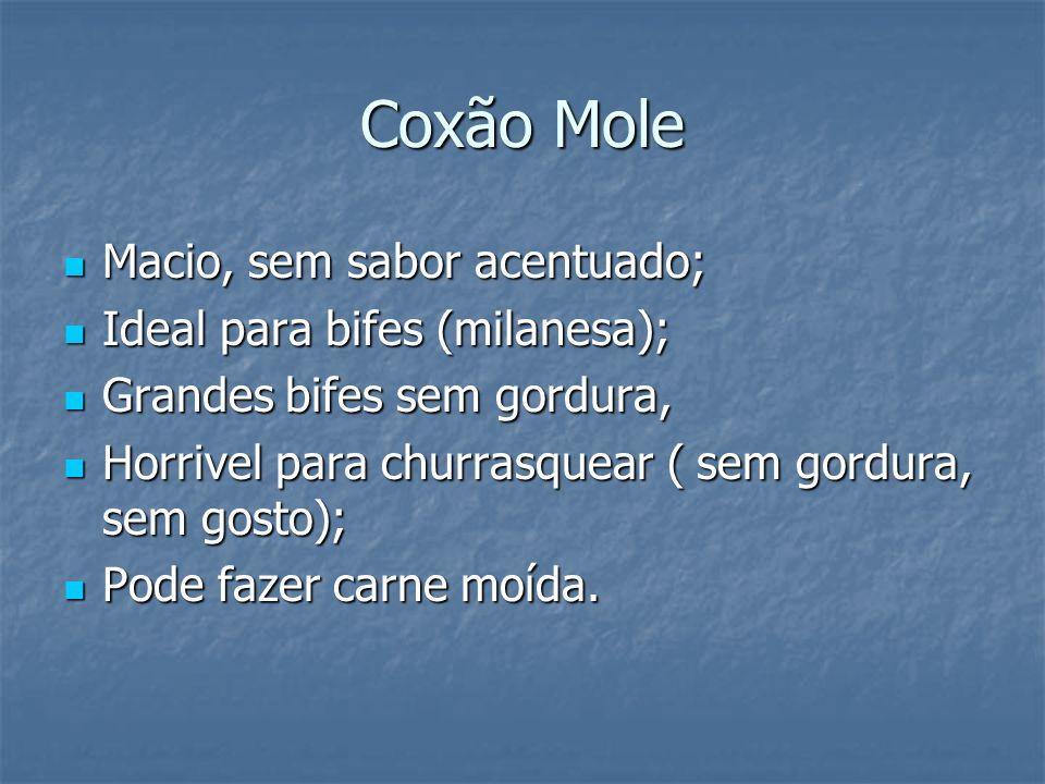 Coxão Mole Macio, sem sabor acentuado; Ideal para bifes (milanesa);