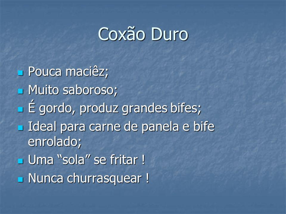 Coxão Duro Pouca maciêz; Muito saboroso;