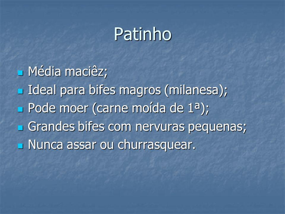 Patinho Média maciêz; Ideal para bifes magros (milanesa);