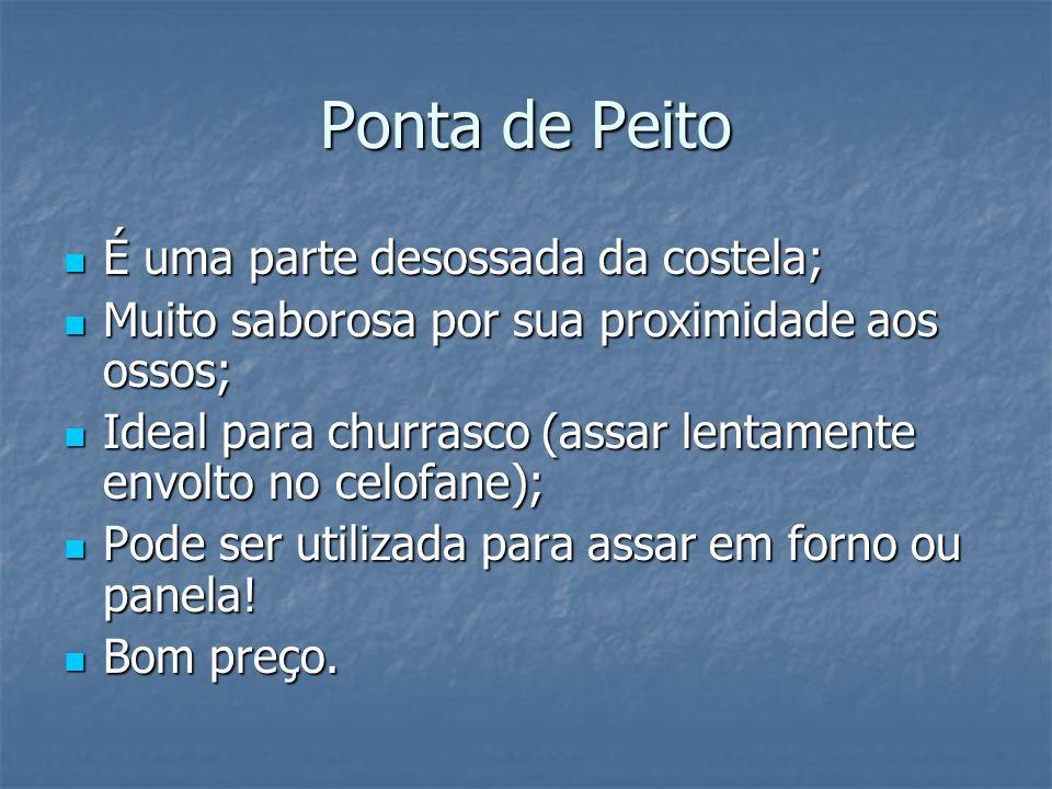 Ponta de Peito É uma parte desossada da costela;