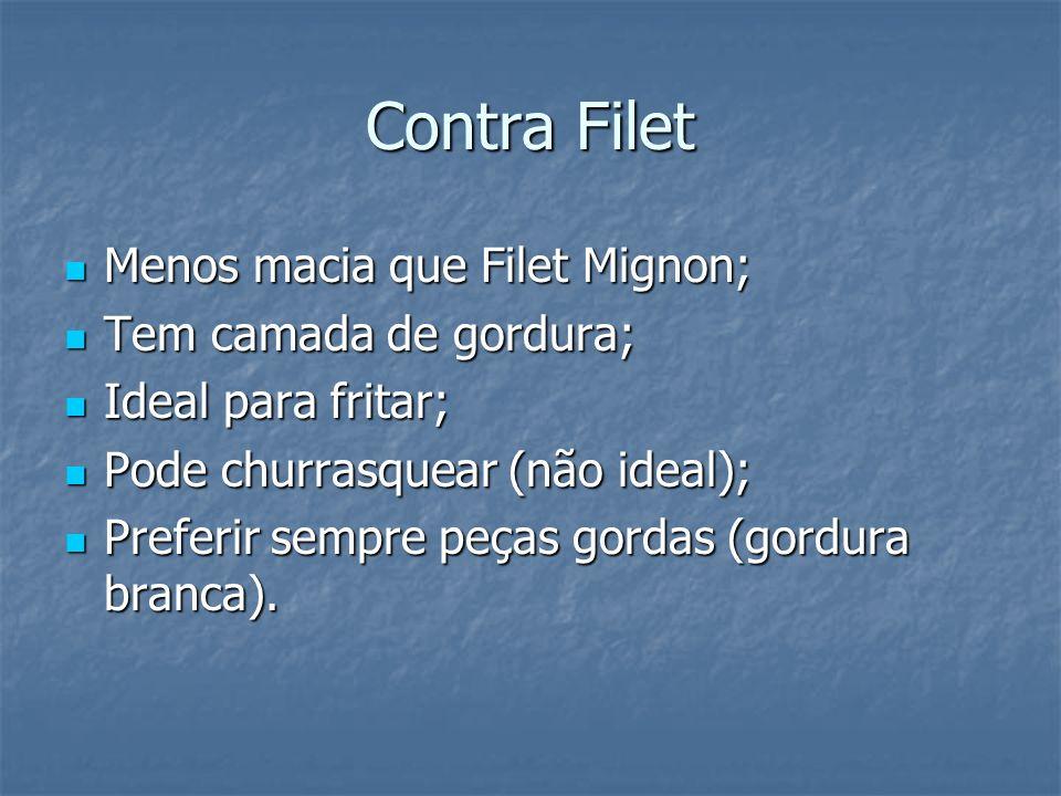 Contra Filet Menos macia que Filet Mignon; Tem camada de gordura;