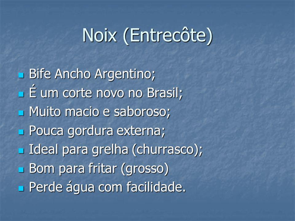 Noix (Entrecôte) Bife Ancho Argentino; É um corte novo no Brasil;