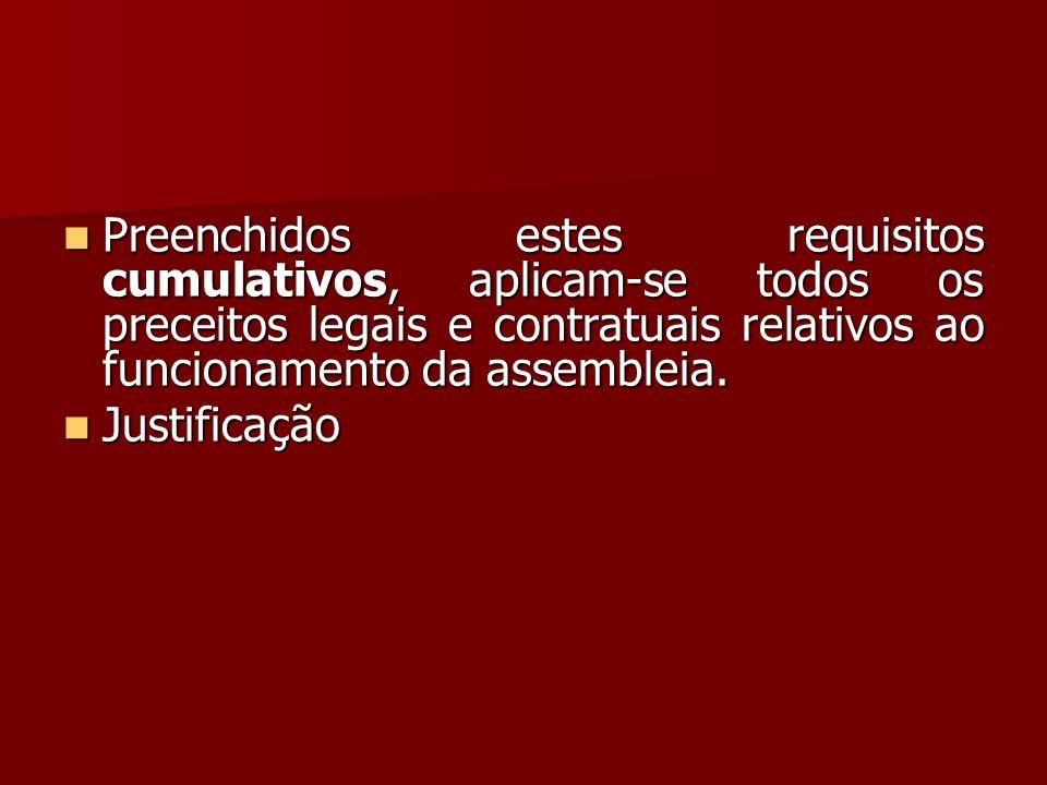 Preenchidos estes requisitos cumulativos, aplicam-se todos os preceitos legais e contratuais relativos ao funcionamento da assembleia.