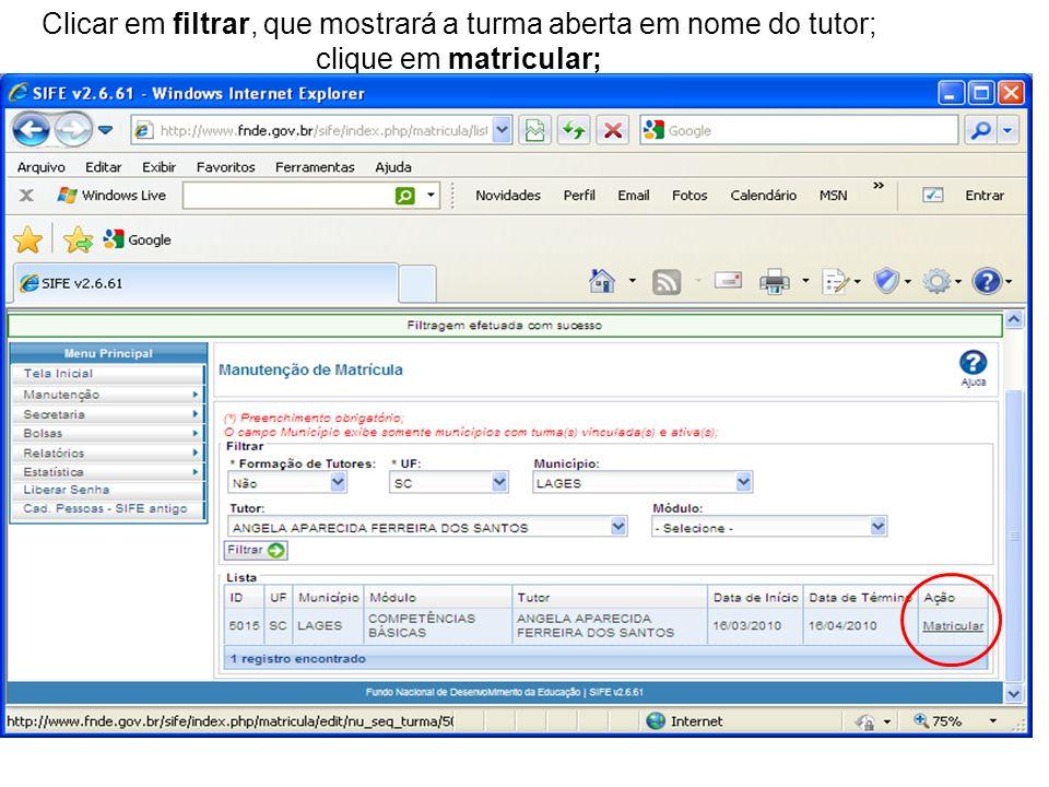 Clicar em filtrar, que mostrará a turma aberta em nome do tutor; clique em matricular;