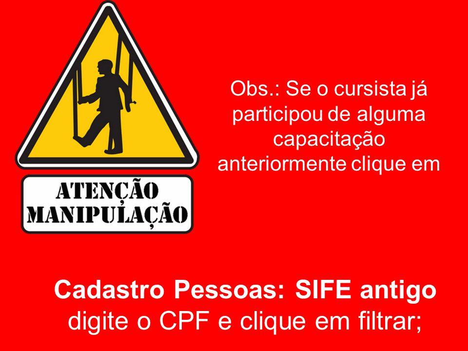 Cadastro Pessoas: SIFE antigo digite o CPF e clique em filtrar;