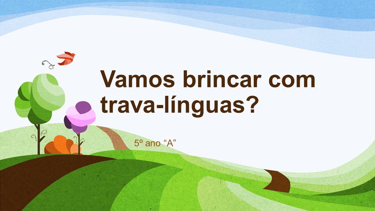 Vamos Brincar Com Trava-línguas?