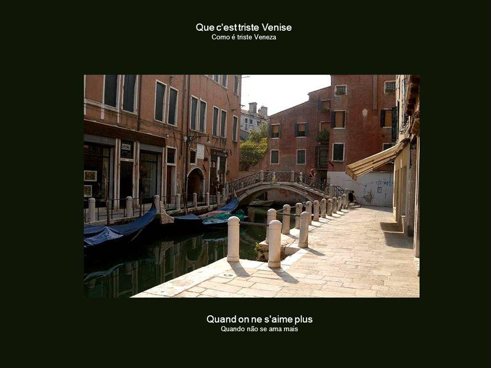 Que c est triste Venise Como é triste Veneza