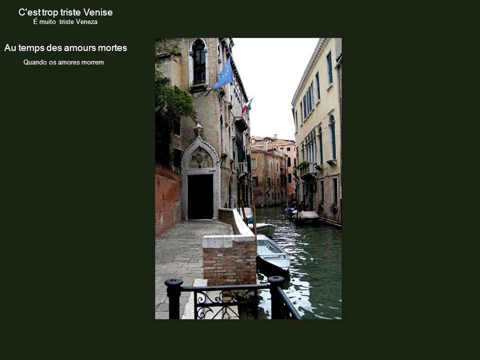 C est trop triste Venise É muito triste Veneza
