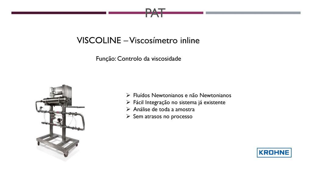 PAT VISCOLINE – Viscosímetro inline Função: Controlo da viscosidade