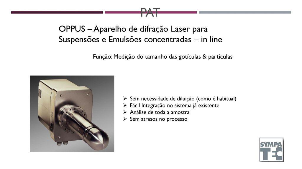PAT OPPUS – Aparelho de difração Laser para Suspensões e Emulsões concentradas – in line. Função: Medição do tamanho das gotículas & partículas.