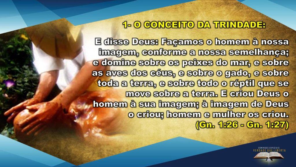 Façamos O Homem: Um Dos Grandes Mistérios Da Bíblia é O Da Divindade, A