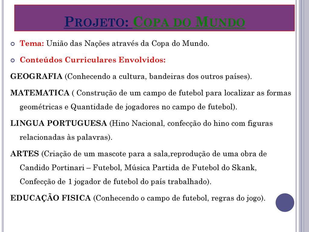 Projeto: Copa do Mundo Tema: União das Nações através da Copa do Mundo. Conteúdos Curriculares Envolvidos: