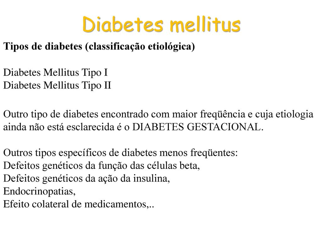 Diabetes mellitus Tipos de diabetes (classificação etiológica)