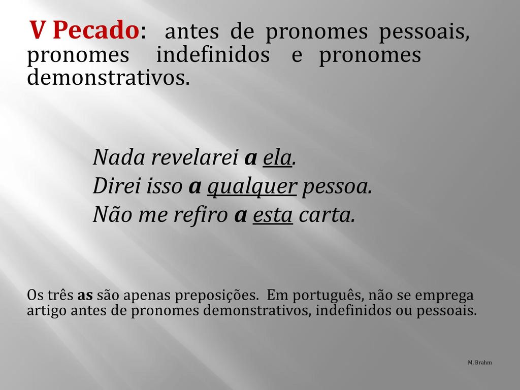 V Pecado: antes de pronomes pessoais, pronomes indefinidos e pronomes demonstrativos.