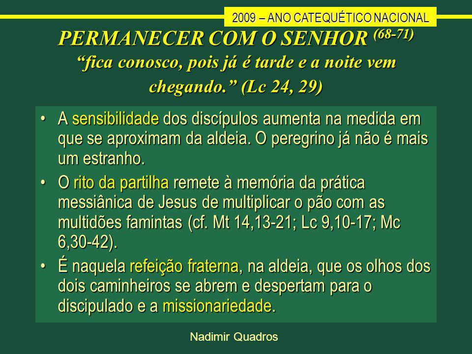 PERMANECER COM O SENHOR (68-71) fica conosco, pois já é tarde e a noite vem chegando. (Lc 24, 29)