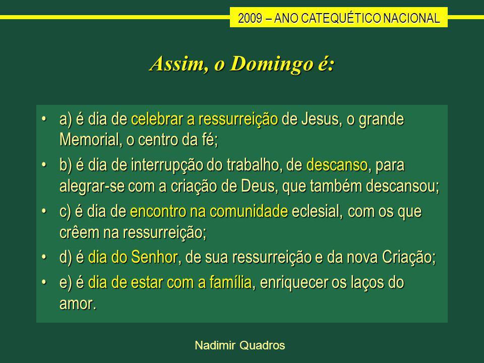 Assim, o Domingo é: a) é dia de celebrar a ressurreição de Jesus, o grande Memorial, o centro da fé;