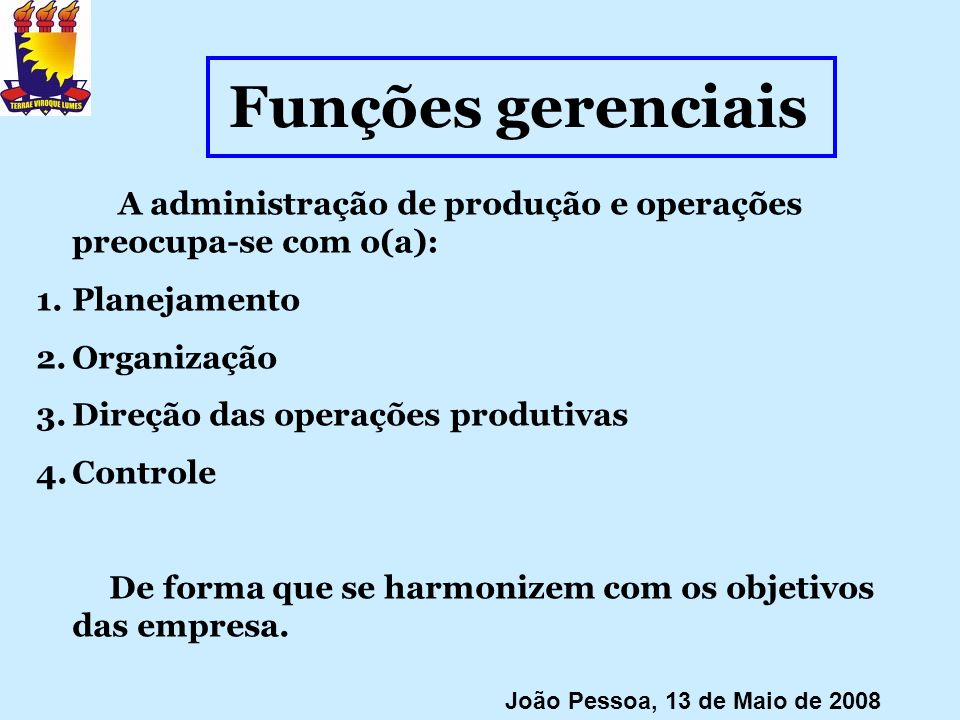 Funções gerenciaisA administração de produção e operações preocupa-se com o(a): Planejamento. Organização.
