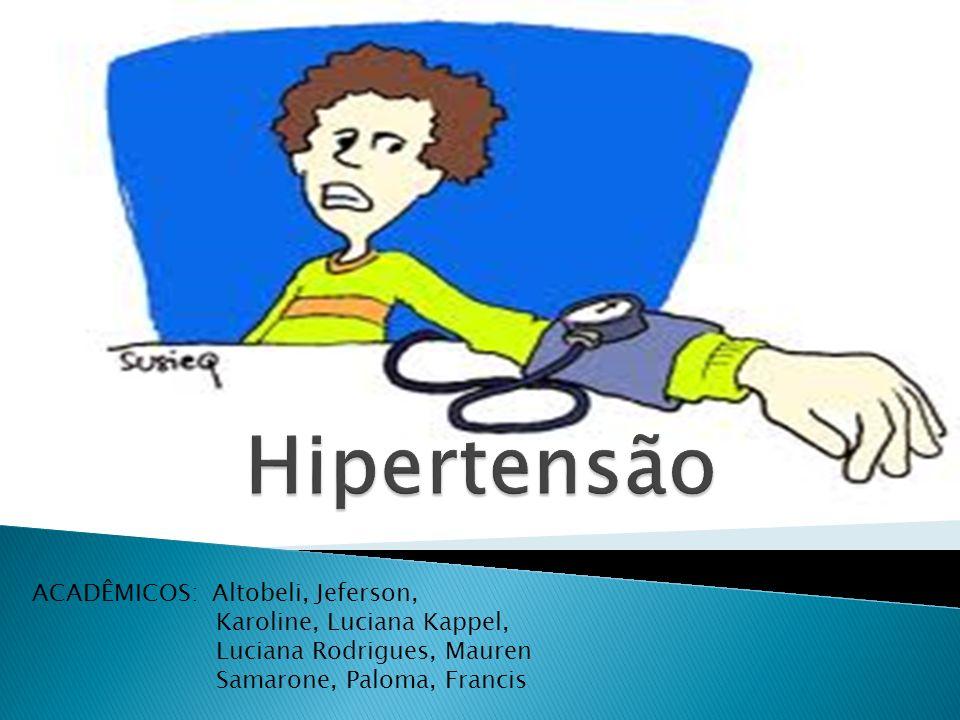 Hipertensão ACADÊMICOS: Altobeli, Jeferson, Karoline, Luciana Kappel,