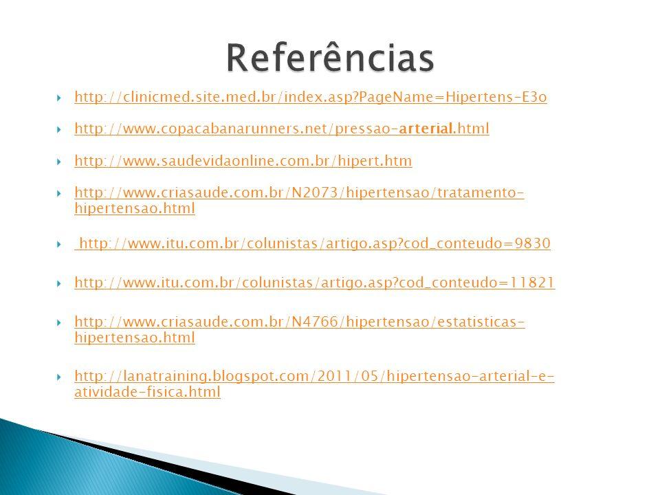 Referências http://clinicmed.site.med.br/index.asp PageName=Hipertens-E3o. http://www.copacabanarunners.net/pressao-arterial.html.