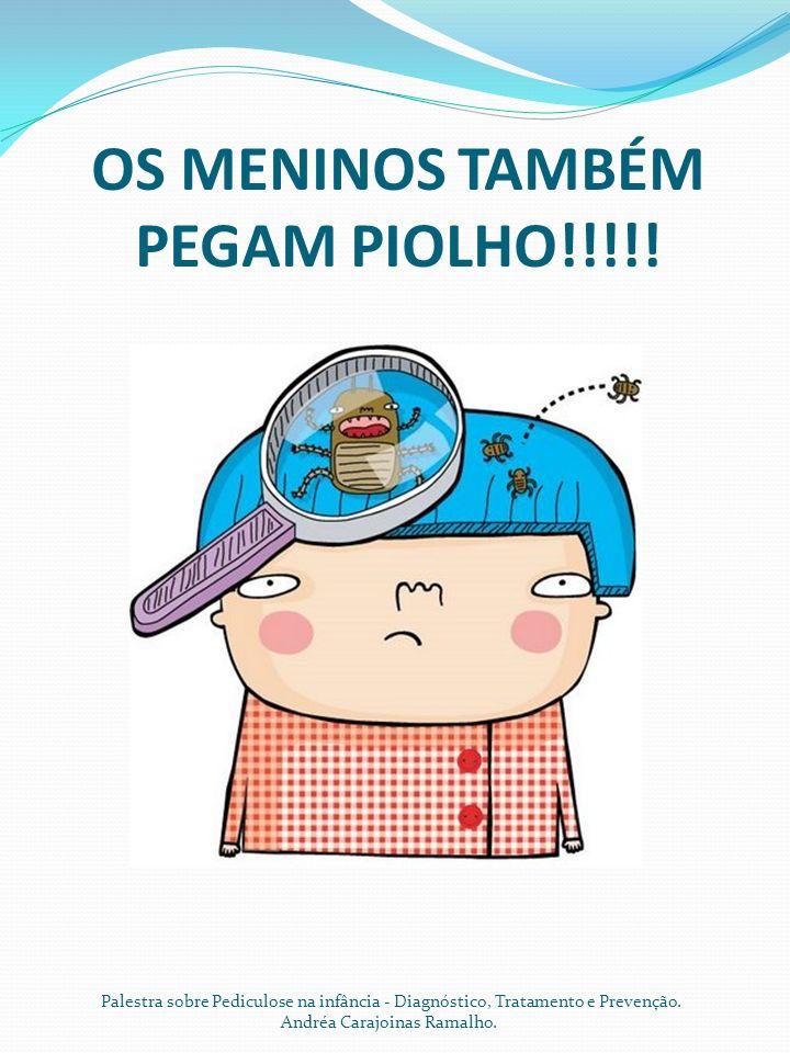 OS MENINOS TAMBÉM PEGAM PIOLHO!!!!!