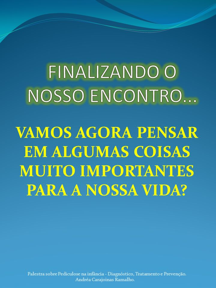 FINALIZANDO O NOSSO ENCONTRO...