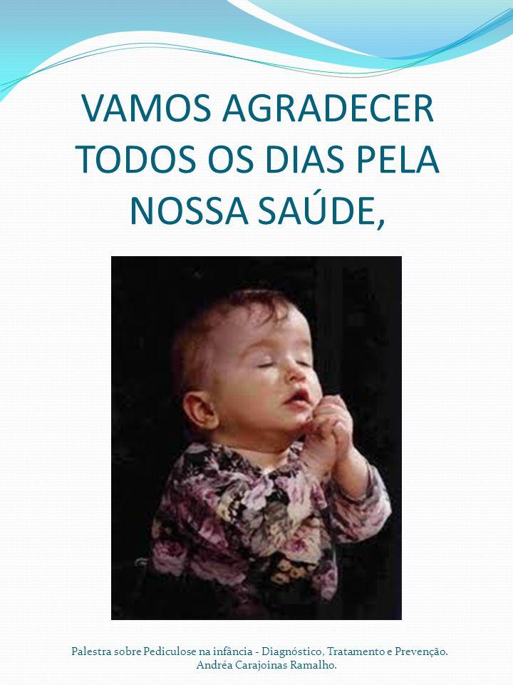 VAMOS AGRADECER TODOS OS DIAS PELA NOSSA SAÚDE,