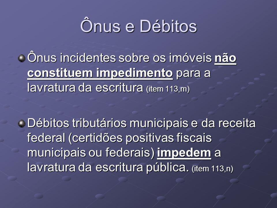 Ônus e Débitos Ônus incidentes sobre os imóveis não constituem impedimento para a lavratura da escritura (item 113,m)