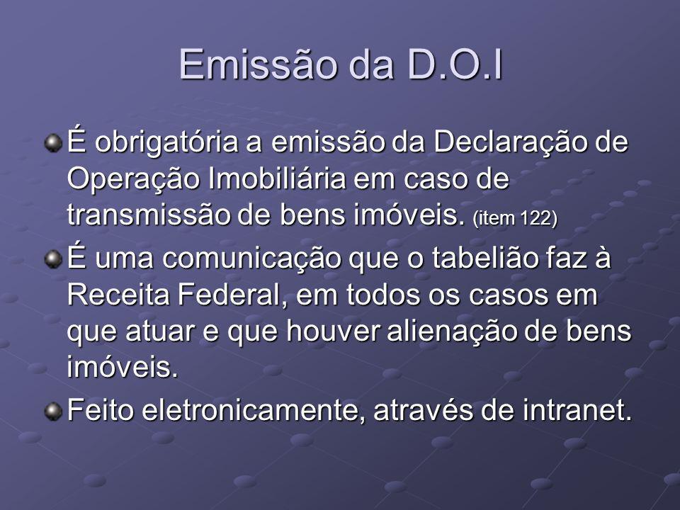 Emissão da D.O.I É obrigatória a emissão da Declaração de Operação Imobiliária em caso de transmissão de bens imóveis. (item 122)