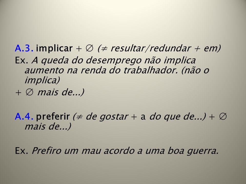 A.3. implicar + ∅ (≠ resultar/redundar + em)