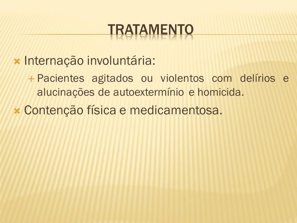 TRATAMENTO Internação involuntária: Contenção física e medicamentosa.