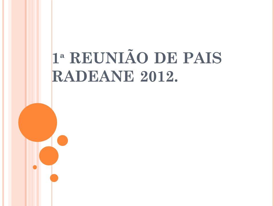 1ª REUNIÃO DE PAIS RADEANE 2012.